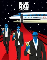 Blue Man Group: How to Be a Megastar - Live! (2008)
