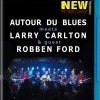Autour du Blues meets Larry Carlton & guest Robben Ford (2006)