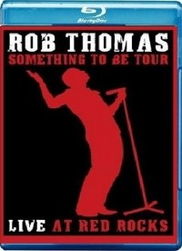 Thomas, Rob: Something to Be Tour - Live at Red Rocks (2009)