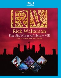 Wakeman, Rick: The Six Wives of Henry VIII - Live at Hampton Court Palace (2009)